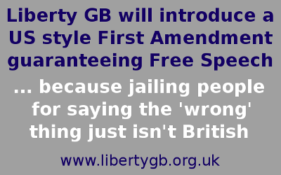 Liberty GB will introduce a US-style First Amendment in Great Britain guaranteeing free speech