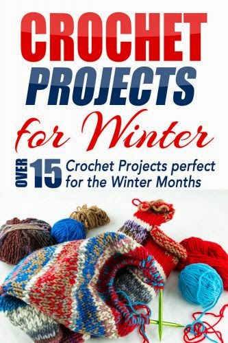 Crochet Projects for Winter: Over 15 Crochet Projects Perfect for the Winter Months