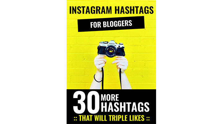 The Best Instagram Hashtags for bloggers that will triple likes