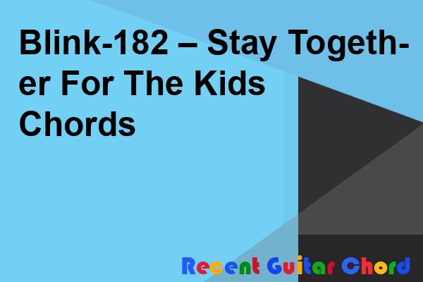 Blink-182 – Stay Together For The Kids Chords