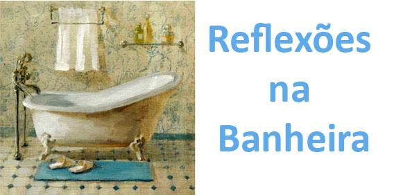 Reflexões na Banheira