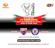 Por primera vez la gran final de la copa MX se trasmitirá por tv abierta, . (atlante cruz azul en vivo final copa mx)