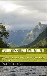WordPress High Availability: Configuration, Deployment, Maintenance Tips & Techniques