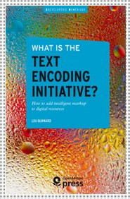 Lou Burnard What is the Text Encoding Initiative cover image
