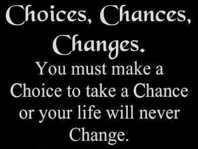 Choices, chances, changes.