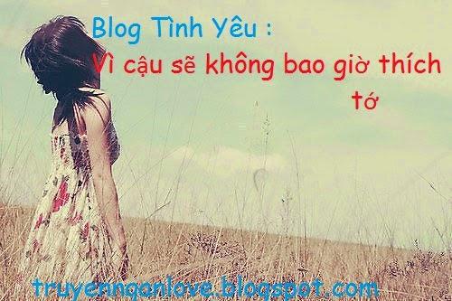 Blog Tình Yêu : Vì cậu sẽ không bao giờ thích tớ