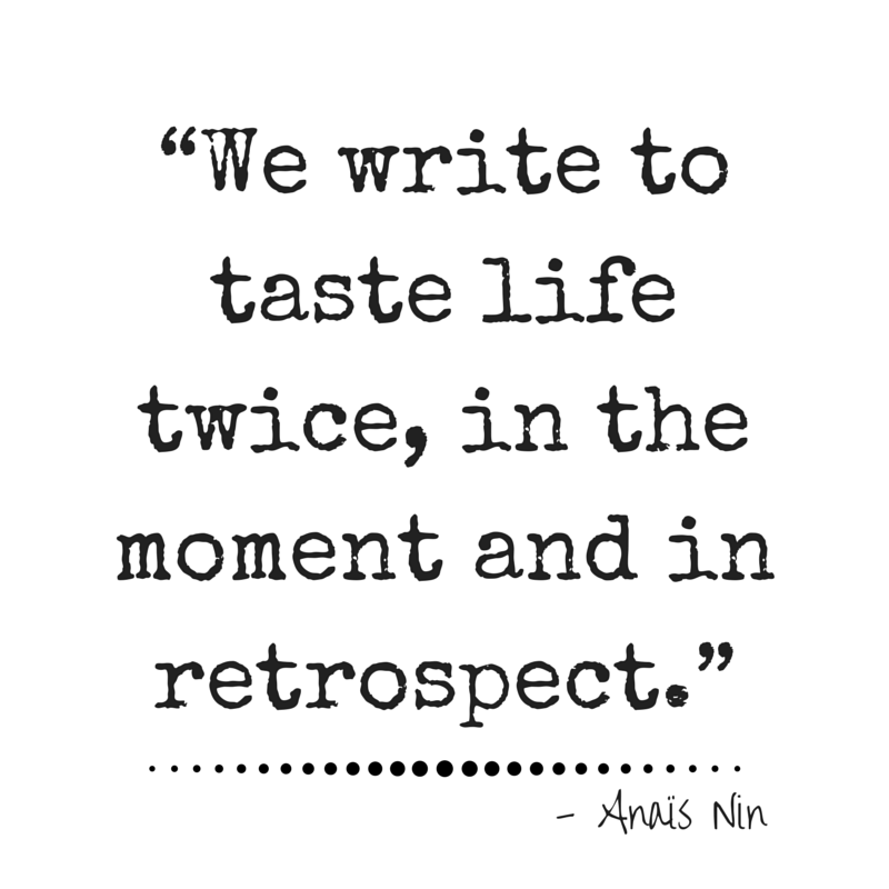 We write to taste life twice, in the moment and in retrospect. - Anais Nin | #quotes #atozchallenge | @mryjhnsn