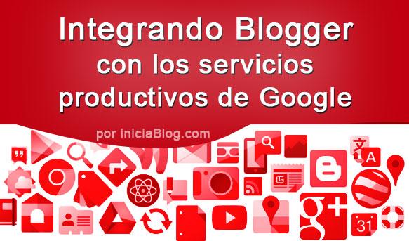 Integrando Blogger con Google Apps, Google Drive, Google Calendar, Google Docs, etc.