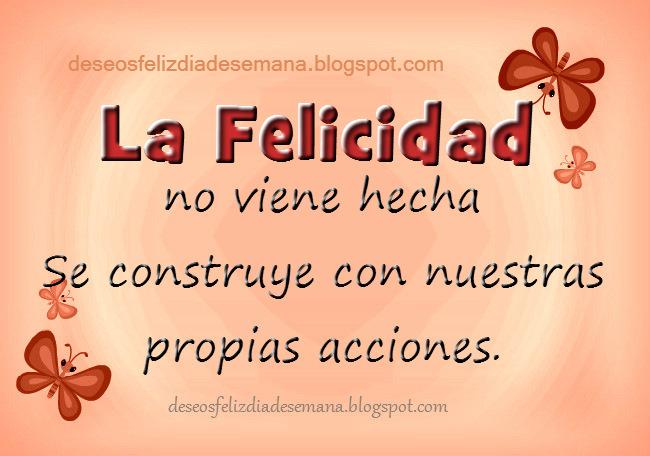 Frase de Aliento: La Felicidad se construye. Imágenes de ánimo y motivación. Postales lindas para facebook, Qué es felicidad,  como se edifica. Tarjeta de ser feliz para el facebook.