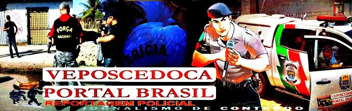 VEPOSCEDOCA PORTAL BRASIL    - Ultimas Notícias, Reportagem policial, Notícias Em Tempo Real
