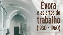 """EXPOSIÇÃO """" ÉVORA E AS ARTES DO TRABALHO"""""""