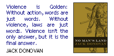 Violence is Golden: Without action, words are just words. Without violence, laws are just words. Violence isn't the only answer, but it is the final answer.