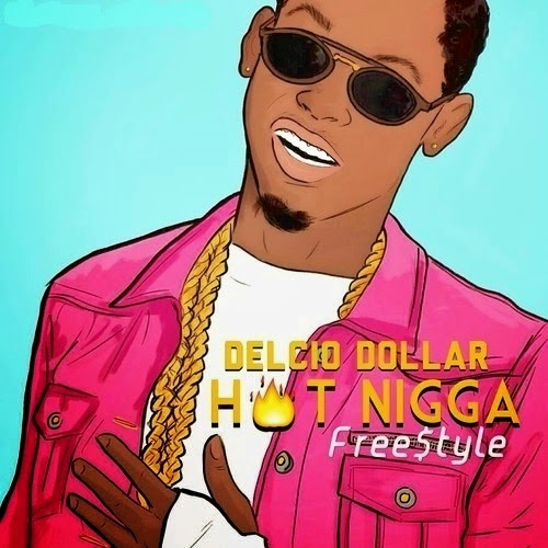 Delcio Dollar- Hot Nigga