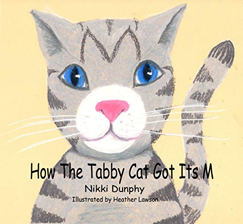 How The Tabby Cat Got Its M by  Nikki Dunphy (Author), Heather Lawson (Illustrator)