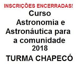 INSCRIÇÕES ENCERRADAS - Curso Astronomia e Astronáutica 2018 - TURMA DE CHAPECO