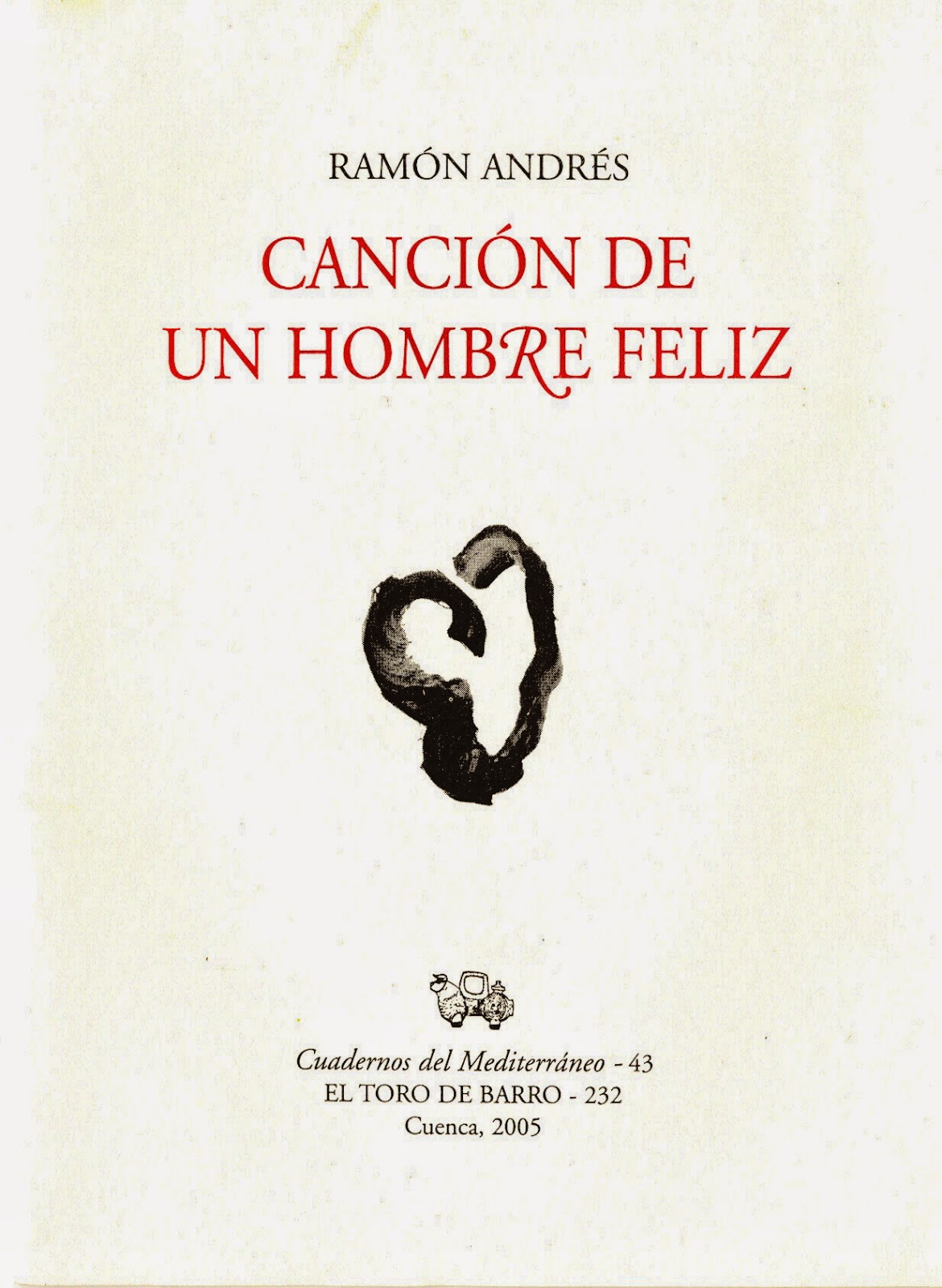 """Ramón Andrés, """"Canción de un hombre feliz"""", Cuadernos del Mediterráneo Nº 43. Ediciones El toro de Barro, Tarancón de Cuenca 2005"""