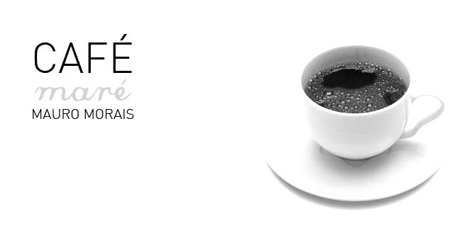 CAFÉmaré | MAUROmorais