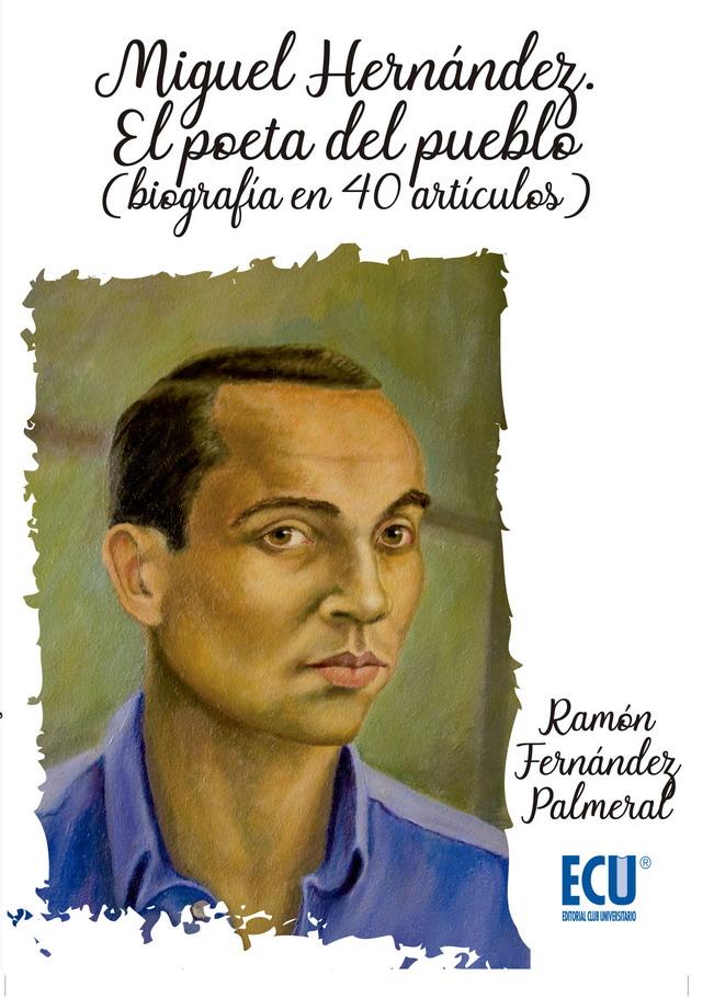 Miguel Hernández (biografía en 40 artículos monográficos)