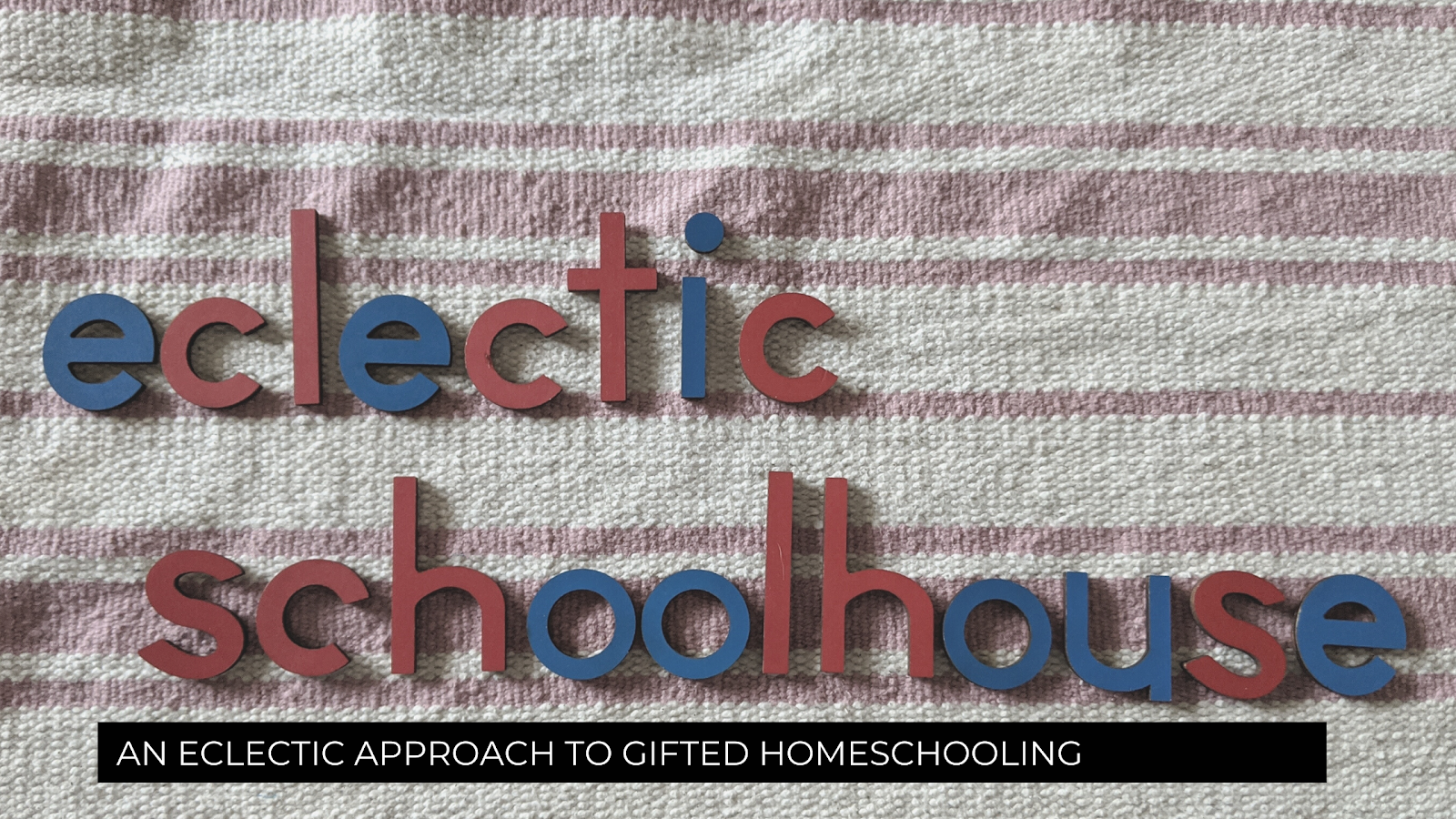Eclectic Schoolhouse - Eclectic Approach to Gifted Homeschooling