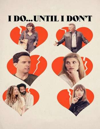 Poster Of Hollywood Film Watch Online I Do... Until I Don't 2017 Full Movie Download Free Watch Online 300MB