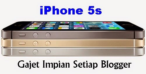 iPhone 5s Gajet Impian Setiap Blogger, Kepentingan iPhone 5s Sebagai Blogger, Contest iPhone 5s