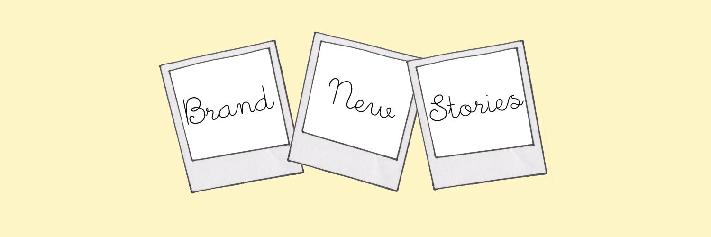 brand new stories