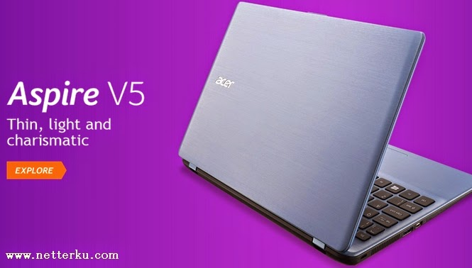 Acer Aspire V5 Terbaru - www.NetterKu.com : Menulis di Internet untuk saling berbagi Ilmu Pengetahuan!