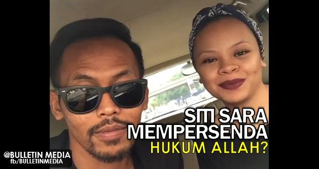 Siti Sara Mempersenda Hukum Allah?..