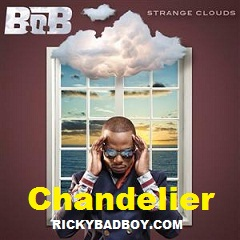 B.O.B FT. LAURIANA MAE - CHANDELIER LYRICS - MP3 DOWNLOAD