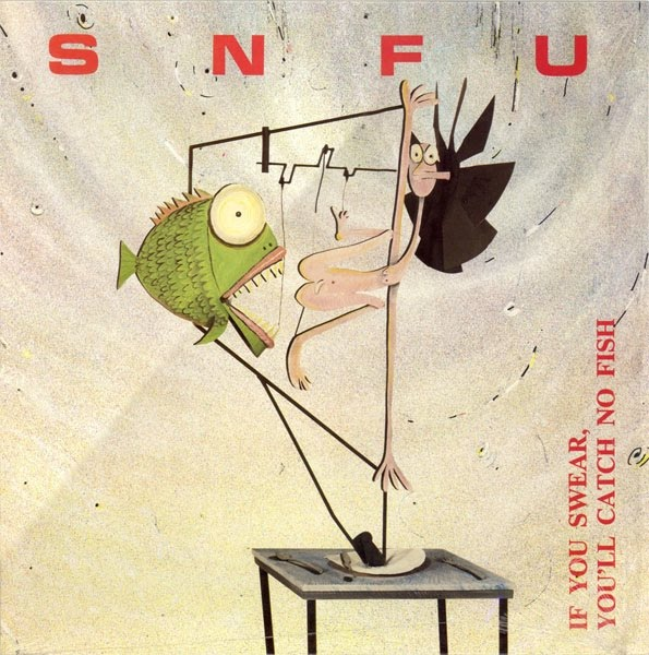 SNFU - If You Swear You'll Catch No Fish