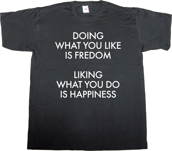 brilliant sentence freedom happiness t-shirt ephemeral-t-shirts