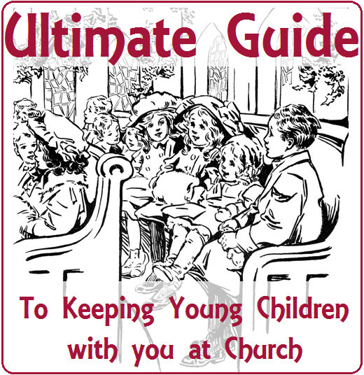 Ultimate Guide To Keeping Young Children With You At Church