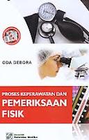 AJIBAYUSTORE  Judul Buku : PROSES KEPERAWATAN DAN PEMERIKSAAN FISIK Pengarang : Oda Debora Penerbit : Salemba Medika
