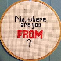 """No, where are you FROM?"" cross stitch by Preeti Chhibber"