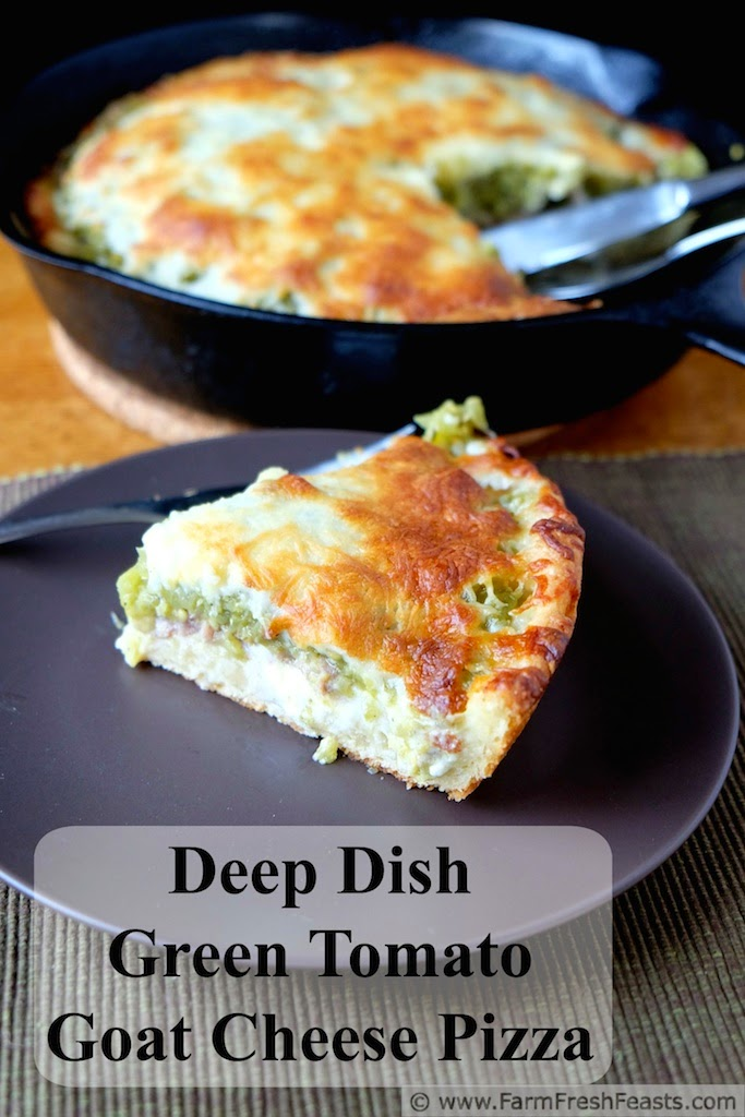 Deep Dish Green Tomato & Goat Cheese Pizza | Farm Fresh Feasts