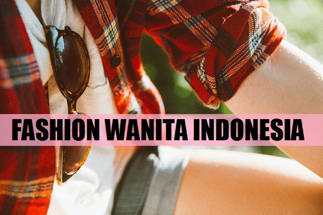Apa Trend Fashion Wanita Indonesia