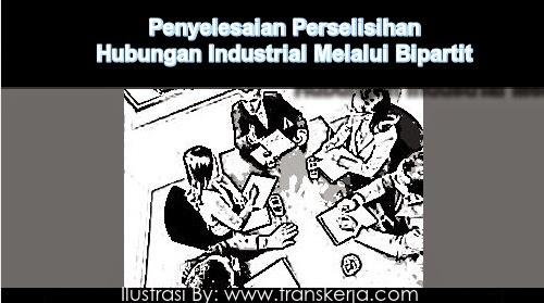 Tata Cara Penyelesaian Perselisihan Hubungan Industrial Melalui Bipartit