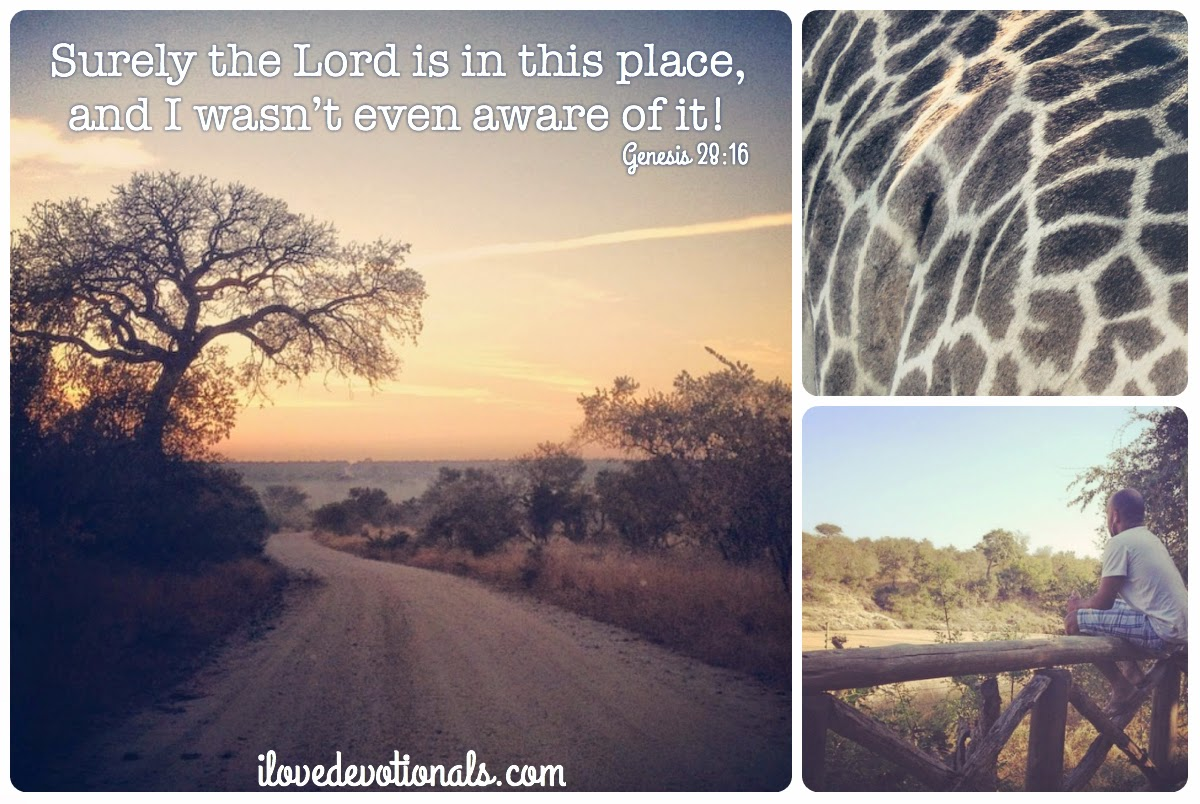 Surely the Lord is in this place, and I wasn't even aware of it! - Jacob (Genesis 28:16)