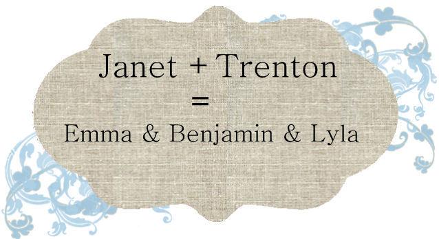 Janet +Trenton=Emma & Ben & Lyla