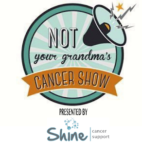 NOT your grandma's - CANCER SHOW Presented By Shine Cancer Support