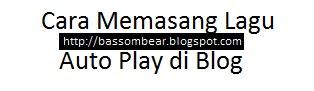 cara pasang lagu auto play di blog, pasang lagu auto play pada blog tahun 2013