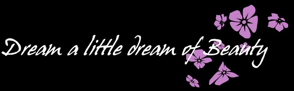 Dream a little dream of beauty