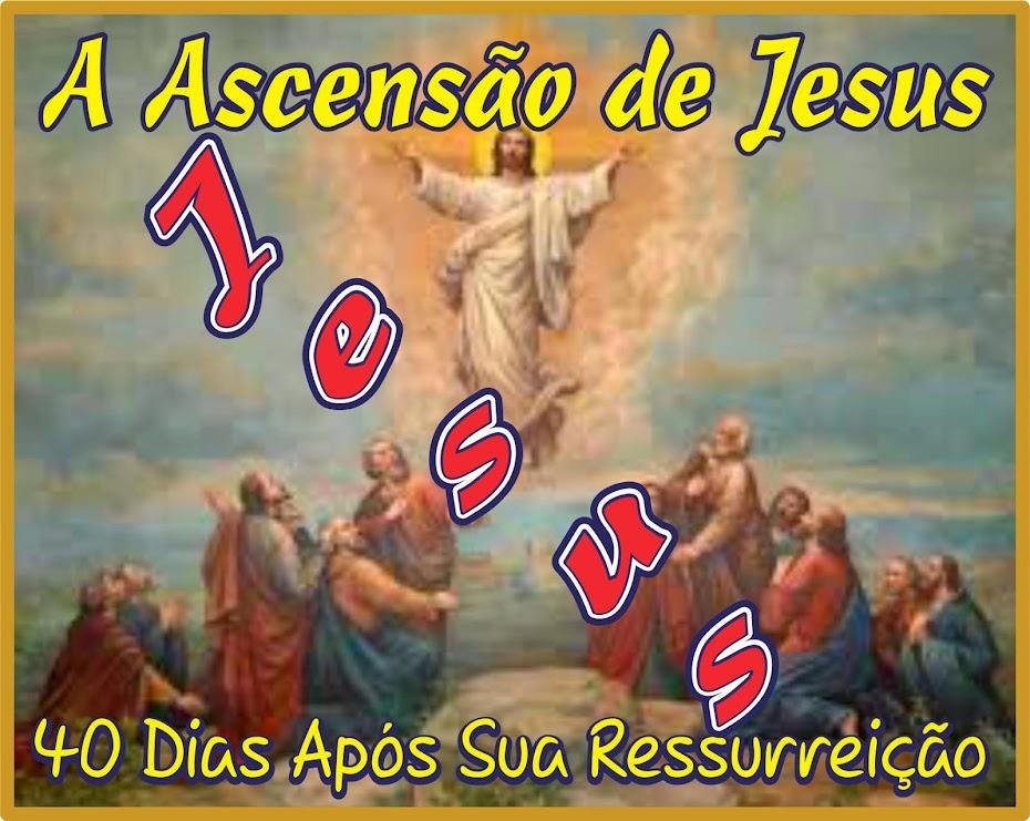 A Ascensão de Jesus Aos Céus