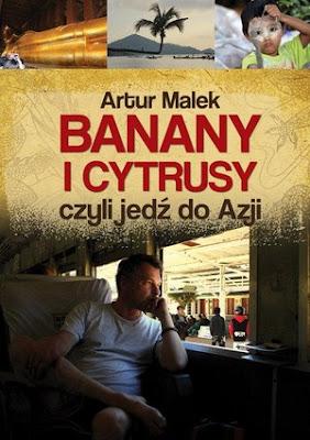 """""""Banany i cytrusy, czyli jedź do Azji"""" - Artur Malek"""