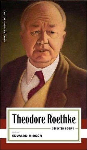 "The Quivering Pen: Sunday Sentence: ""I Need, I Need"" by ... Theodore Roethke"