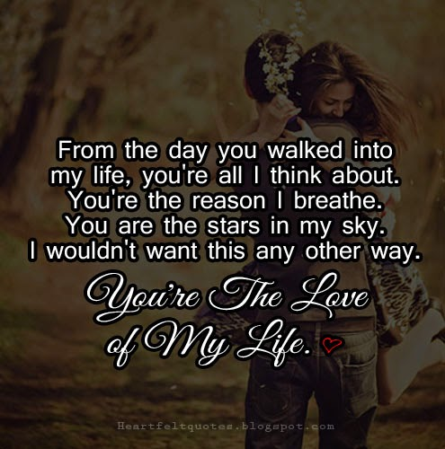 Youre the love of my life. - Heartfelt Love And Life Quotes