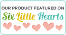 Featured On Six Little Hearts
