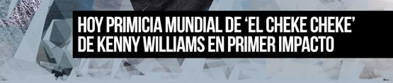 PRIMICIA-MUNDIAL-'EL-CHEKE-CHEKE-KENNY-WILLIAMS-PRIMER-IMPACTO