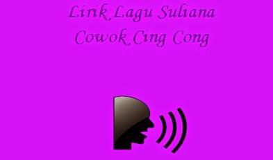 Lirik Lagu Suliana - Cowok Cing Cong