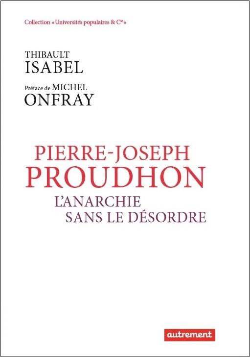 Pierre-joseph Proudhon, l'anarchie sans le désordre